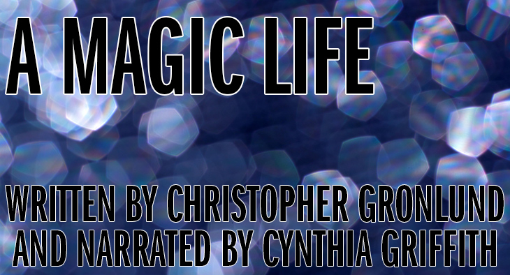 A Magic Life (Written by Christopher Gronlund and Narrated by Cynthia Griffith)