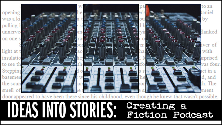 "Audio Mixer: ""Ideas Into Stories - Creating a Fiction Podcast"""